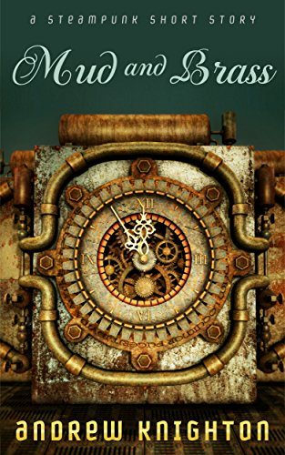 Mud and Brass: A Steampunk Short Story