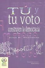 You and your vote build democracy (Tu y tu voto construyen la democracia) (Spanish Edition)