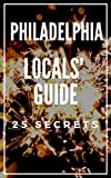 Philadelphia 25 Secrets - The Locals Travel Guide  For Your Trip to Philadelphia Pennsylvania 2019