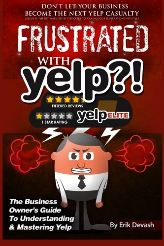 Download Frustrated with Yelp?!: The Business Owner's Guide To Understanding & Mastering Yelp ebook