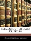 Elements of Literary Criticism, Charles Frederick Johnson, 1143424913