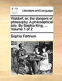 Waldorf; or, the Dangers of Philosophy a Philosophical Tale by Sophia King, Sophia Fortnum, 1170649475