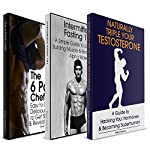 The Ultimate Health, Fitness and Fat Loss Book Bundle: Intermittent Fasting 101, The 6 Pack Chef and Naturally Triple Your Testosterone | Peter Paulson