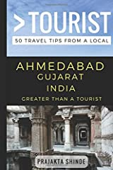 Greater Than a Tourist – Ahmedabad Gujarat India: 50 Travel Tips from a Local Paperback