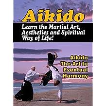 Aïkido - Apprendre l'art martial: Apprenez l'art martial, l'esthétique et le mode de vie spirituel! (French Edition)