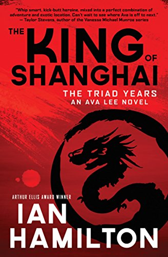 The King of Shanghai: The Triad Years: An Ava Lee ()