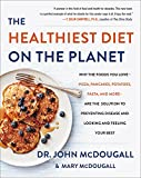 The Healthiest Diet On The Planet: Why the Foods You Love-Pizza, Pancakes, Potatoes, Pasta, and More-Are the Solution to…