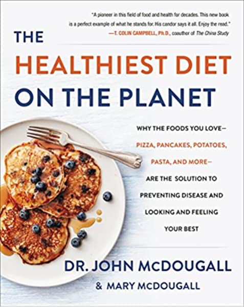The Healthiest Diet On The Planet Why The Foods You Love Pizza Pancakes Potatoes Pasta And More Are The Solution To Preventing Disease And Looking And Feeling Your Best Mcdougall Dr John 9780062426765 Amazon Com