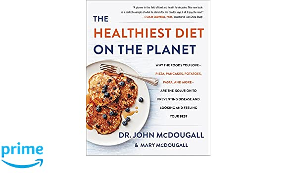 The Healthiest Diet on the Planet: Why the Foods You Love-Pizza, Pancakes, Potatoes, Pasta, and More-Are the Solution to Preventing Disease and Lookin: ...