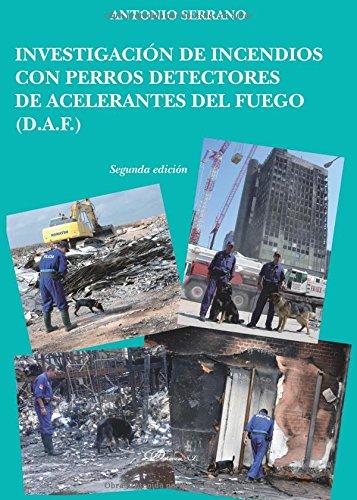 Investigación de incendios con perros detectores de acelerantes del fuego: D.A.F. (Spanish Edition): Antonio Serrano: 9788490851548: Amazon.com: Books