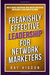 Freakishly Effective Leadership for Network Marketers: How to Reduce Frustration, Drive Massive Duplication and Become a Leader Worth Following Paperback
