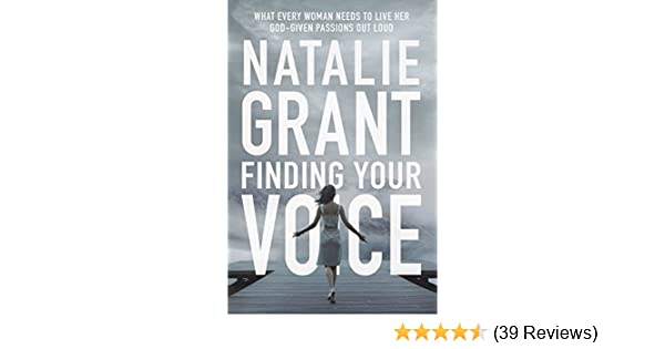 Finding your voice what every woman needs to live her god given finding your voice what every woman needs to live her god given passions out loud kindle edition by natalie grant religion spirituality kindle ebooks fandeluxe Choice Image