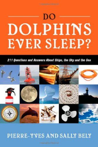 Do Dolphins Ever Sleep?: 211 Questions and Answers about Ships, the Sky and the Sea (Interesting Facts About The Amazon River Dolphin)