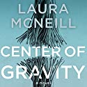 Center of Gravity Audiobook by Laura McNeill Narrated by Lisa Larsen