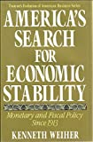 America's Search for Economic Stability : Monetary and Fiscal Policy since 1913, Weiher, Kenneth E., 0805798137