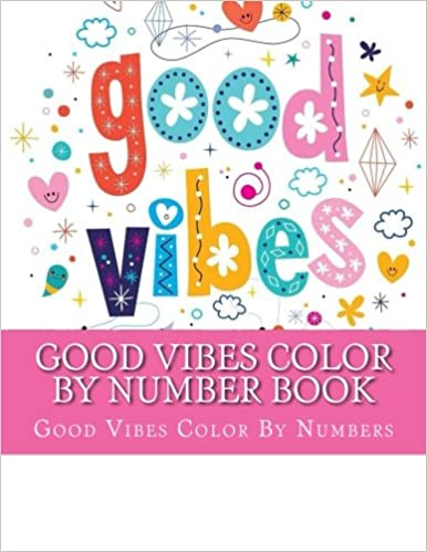 Good Vibes Color By Number Book A Motivational Positive