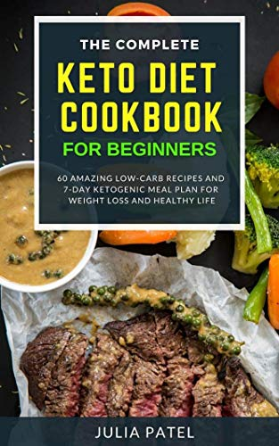 The Complete Keto Diet Cookbook for Beginners: 60 Amazing Low-Carb Recipes and 7-Day Ketogenic Meal Plan for Weight Loss and Healthy Life (low carb keto diet, keto for dummies, keto guidebook) by Julia Patel