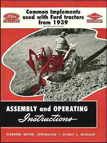 STEP-BY-STEP FORD TRACTOR 2N 8N 9N 600 601 700 701 800 801 900 901 TRACTORS IMPLEMENT ASSEMBLY & OPERATING INSTRUCTIONS MANUAL 1939 1940 1941 1942 1946 1947