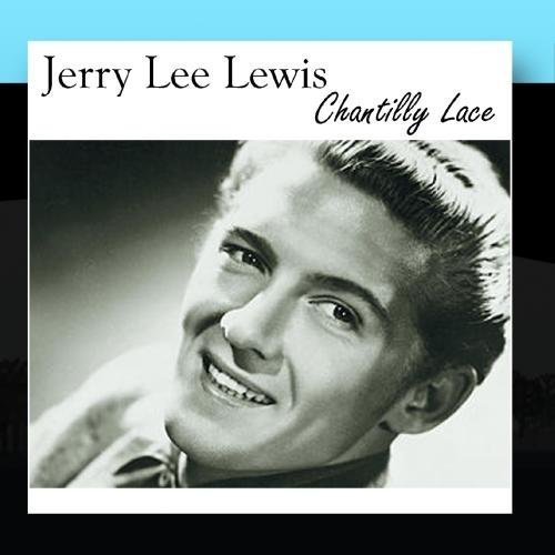- Chantilly Lace by Jerry Lee Lewis