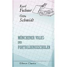 Münchener Volks- und Fortbildungsschulen: Bericht über den Stand des Münchener Schulwesens im Jahre 1908. Im Auftrage der Diesterweg-Stiftung erstattet von O. Schmidt (German Edition)