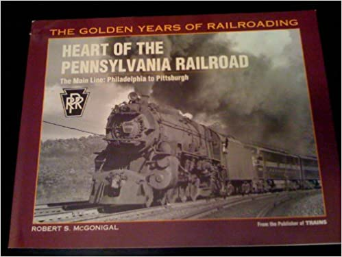 Heart of the Pennsylvania Railroad: The Main Line - Philadelphia to Pittsburgh (Golden Years of Railroading)