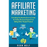 Affiliate Marketing: 2017 EDITION: Develop An Online Business Empire from Selling Other Peoples Products (2017...