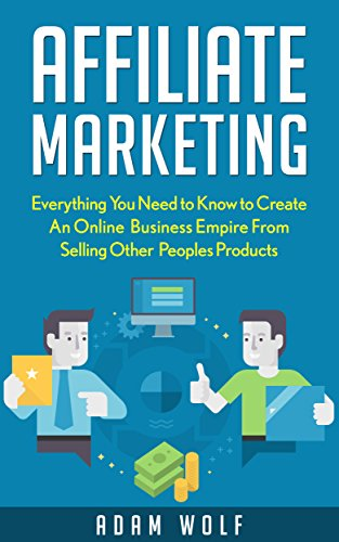 affiliate-marketing-2017-edition-develop-an-online-business-empire-from-selling-other-peoples-produc