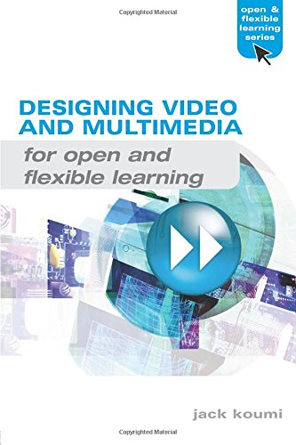 Designing Video and Multimedia for Open and Flexible Learning (Open and Flexible Learning Series)