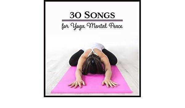 30 Songs for Yoga Mental Peace: Inner Wealth, Become Still ...