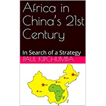 Africa in China's 21st Century: In Search of a Strategy