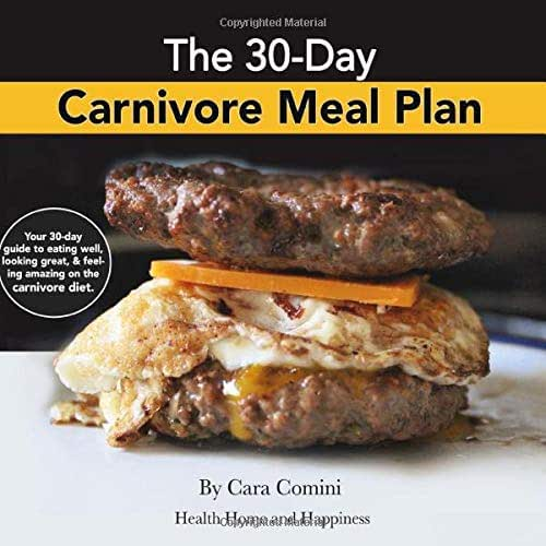 The 30-Day Carnivore Meal Plan: Your Day-by-Day 30-Day Guide Book to Eating Well, Looking Amazing, and Feeling Great on the Carnivore Diet