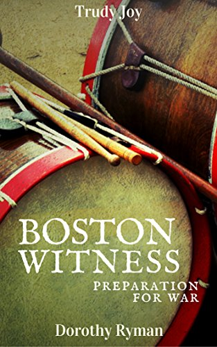 Boston Witness: Preparation For War - A historical novel and clean romance (American Revolution Witness Book 3) by [Joy, Trudy, Ryman, Dorothy]