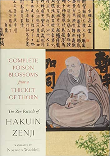 Complete Poison Blossoms from a Thicket of Thorn The Zen Records of Hakuin Ekaku