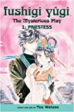 Fushigi Yugi / The Mysterious Play : Priestess, Vol. 1