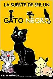La suerte de ser un gato negro: Un cuento divertido para