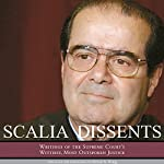 Scalia Dissents: Writings of the Supreme Court's Wittiest, Most Outspoken Justice | Antonin Scalia