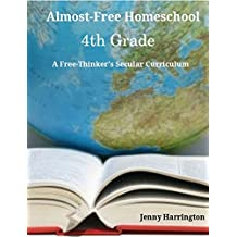 Almost-Free Homeschool 4th Grade: A Free Thinker's Secular Curriculum (Turnip's Free-Thinkers Curriculum Guides)