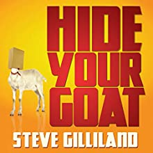 Hide Your Goat: Strategies to Stay Positive When Negativity Surrounds You Audiobook by Steve Gilliland Narrated by Steve Gilliland