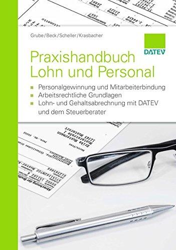 Praxishandbuch Lohn und Personal: - Personalgewinnung und Mitarbeiterbindung - Arbeitsrechtliche Grundlagen - Lohn- und Gehaltsabrechnung mit DATEV und dem Steuerberater