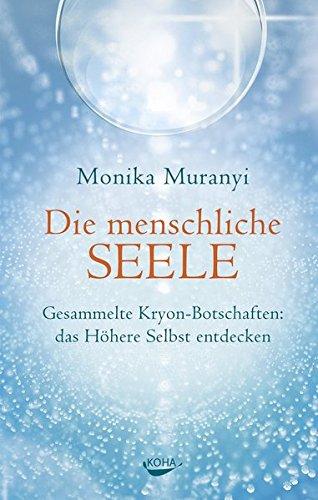Die menschliche Seele - Gesammelte Kryon-Botschaften: das höhere Selbst entdecken Gebundenes Buch – 11. Januar 2016 Monika Muranyi KOHA Verlag 3867283001 Grenzwissenschaften
