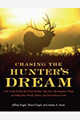 Chasing The Hunter's Dream: 1,001 of the World's Best Duck Marshes, Deer Runs, Elk Meadows, Pheasant Fields, Bear Woods, Safaris, and Extraordinary Hunts Kindle Edition