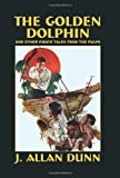 The Golden Dolphin and Other Pirate Tales from the Pulps, J. Allan Dunn, 0809592495