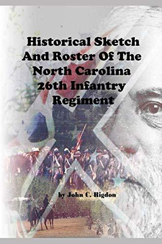 Historical Sketch And Roster Of The North Carolina 26th Infantry Regiment (North Carolina Regimental History Series)