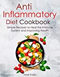 Anti-Inflammatory Diet Cookbook: Simple Recipes to Heal the Immune System and Improving Health