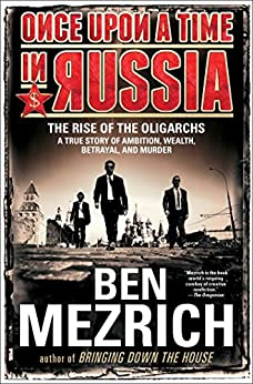 Once Upon a Time in Russia: The Rise of the Oligarchs-A True Story of Ambition, Wealth, Betrayal, and Murder by [Mezrich, Ben]