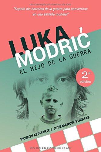 Luka Modrić El hijo de la guerra  [Azpitarte Pérez, Vicente - Puertas García, José Manuel] (Tapa Blanda)