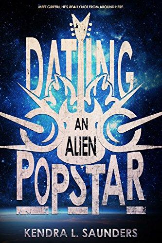 Dating an Alien Pop Star (The Alien Pop Star Series Book 1) by [Saunders, Kendra L.]