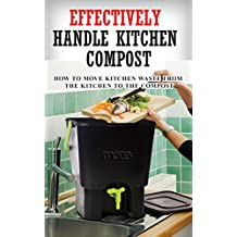 Effectively Handle Kitchen Compost: How to Move Kitchen Waste From the Kitchen to the Compost