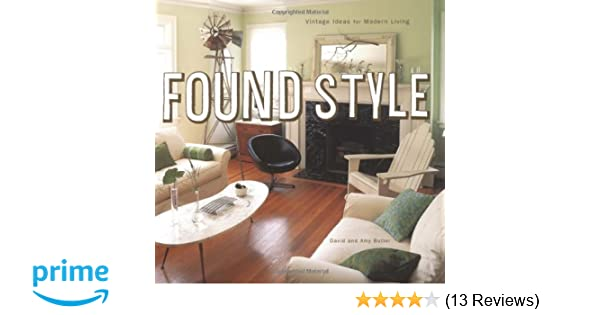 Found Style: Vintage Ideas for Modern Living: David Butler, Amy ...