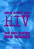 Keine Angst vor HIV. Gib den Fakten eine Chance